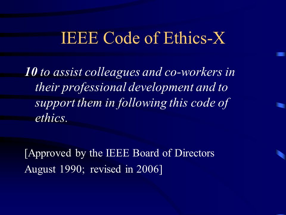 IEEE Code of Ethics-X 10 to assist colleagues and co-workers in their professional development and to support them in following this code of ethics.