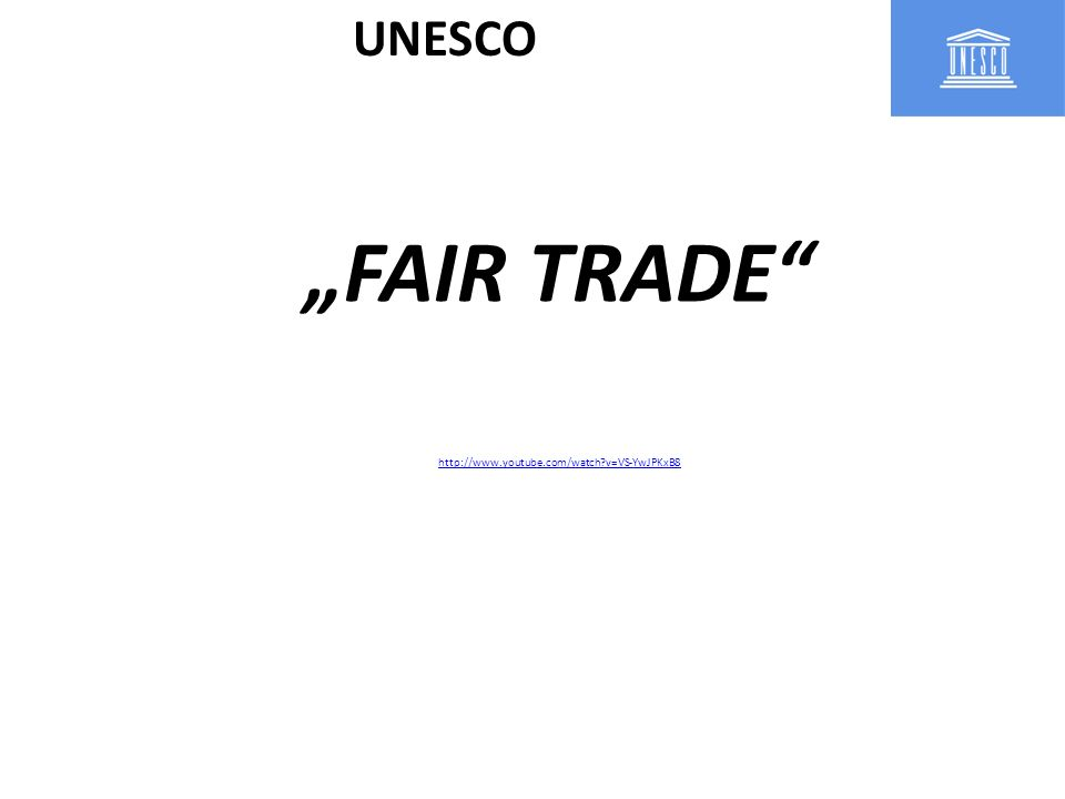 "UNESCO ""FAIR TRADE http://www.youtube.com/watch v=VS-YwJPKxB8"