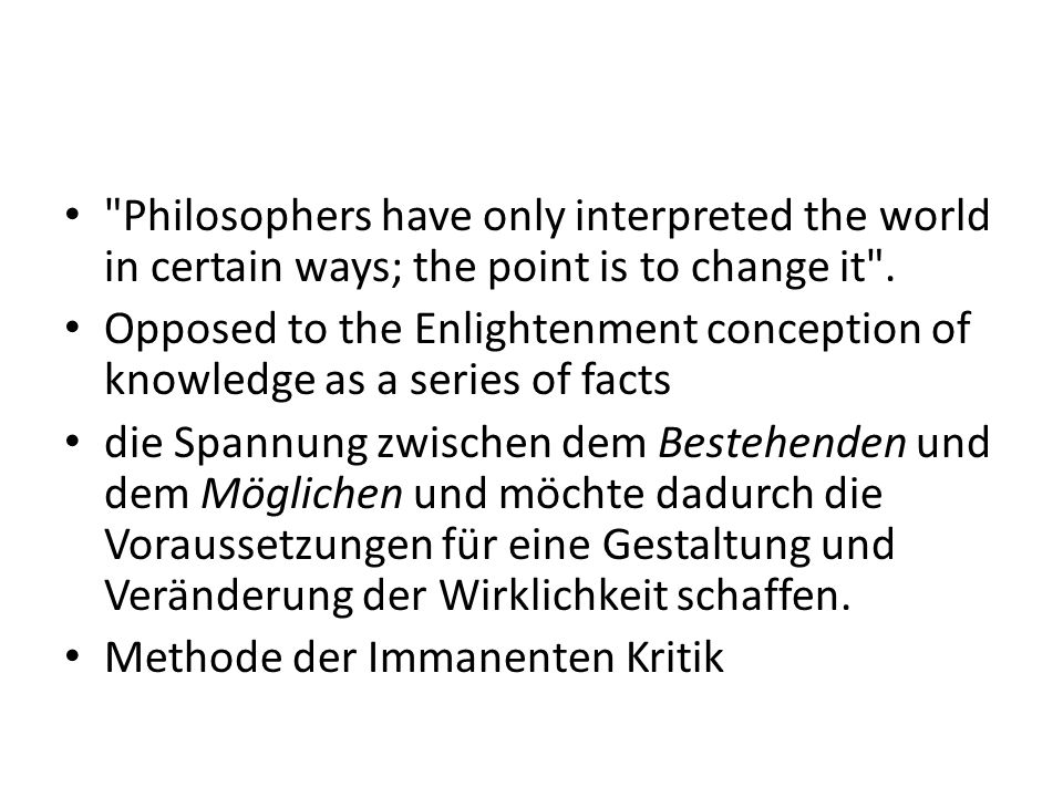 Philosophers have only interpreted the world in certain ways; the point is to change it .