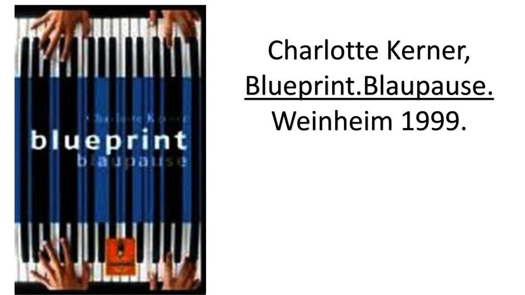Charlotte kerner blueprintblaupause weinheim ppt herunterladen 1 charlotte kerner blueprintblaupause weinheim 1999 malvernweather Choice Image