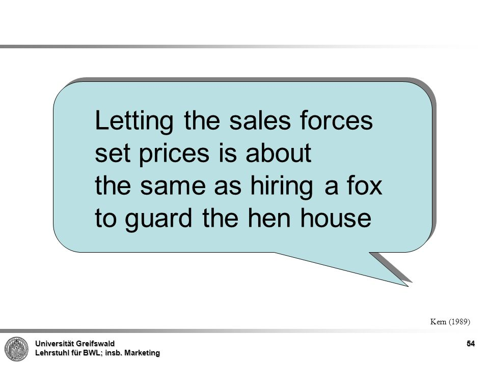 Letting the sales forces set prices is about the same as hiring a fox