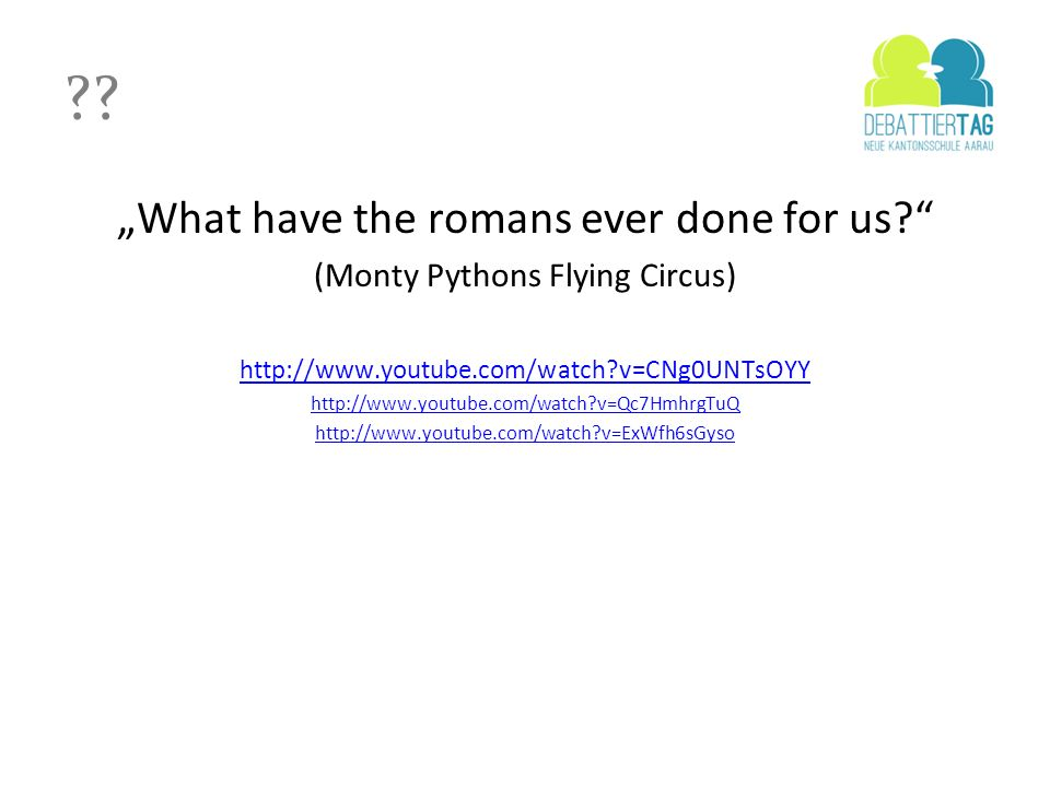 """What have the romans ever done for us"