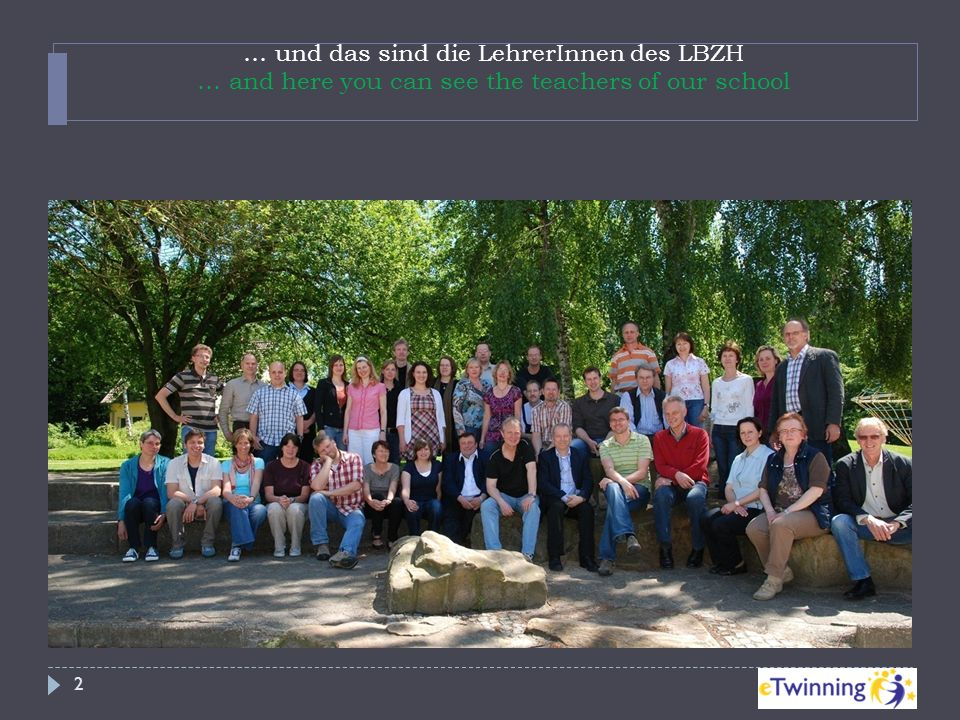 … und das sind die LehrerInnen des LBZH … and here you can see the teachers of our school