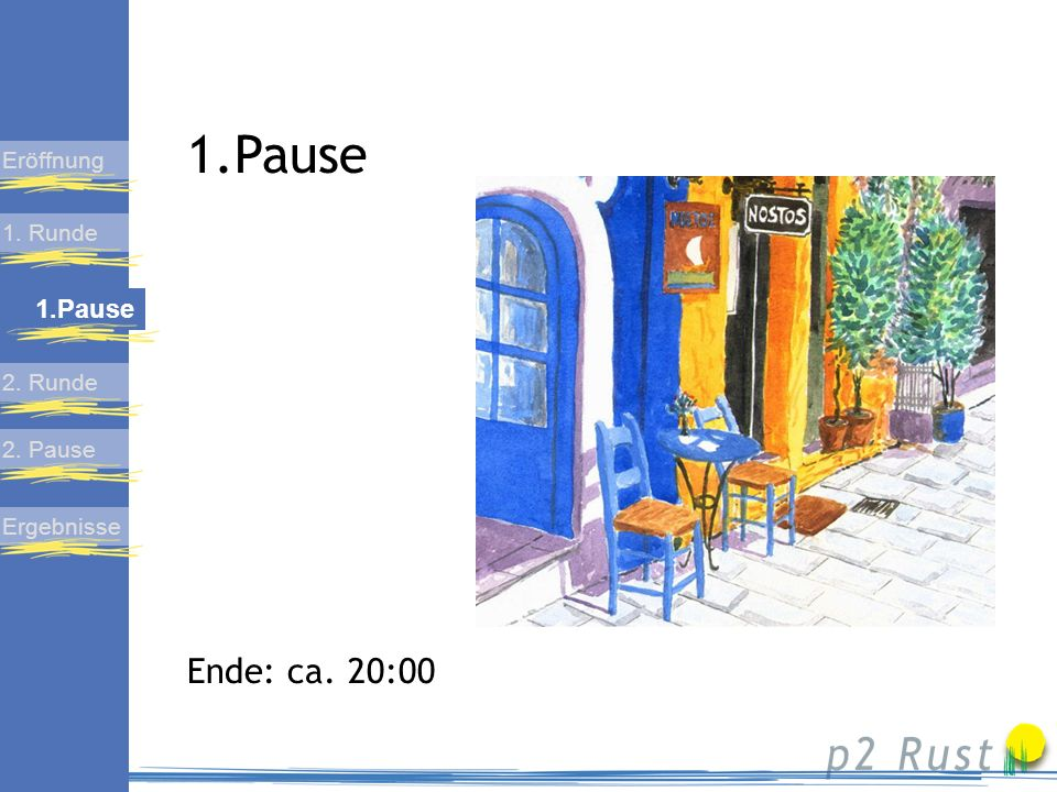 Pause Ende: ca. 20:00 1.Pause Eröffnung 1. Runde 2. Runde 2. Pause