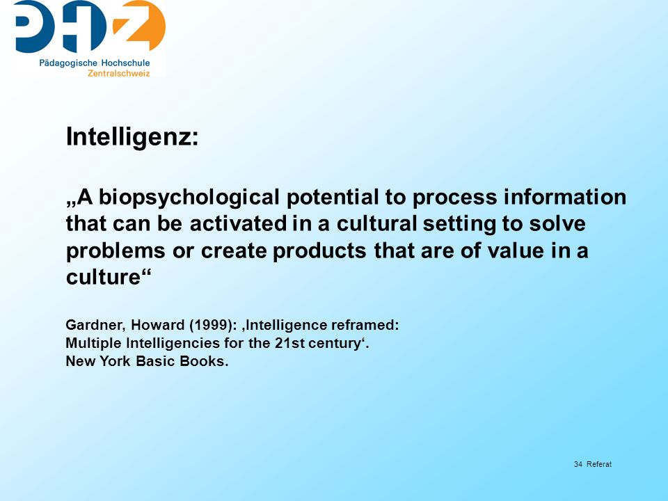 "Intelligenz: ""A biopsychological potential to process information"