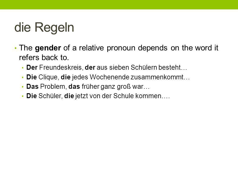 die Regeln The gender of a relative pronoun depends on the word it refers back to. Der Freundeskreis, der aus sieben Schülern besteht…