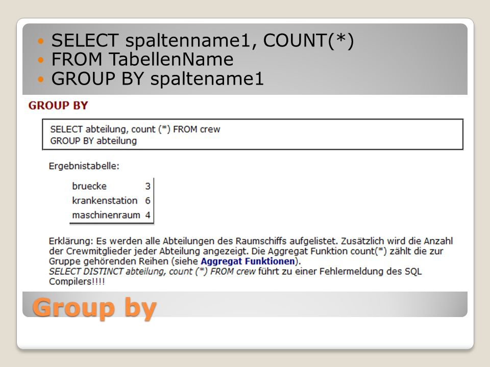 Group by SELECT spaltenname1, COUNT(*) FROM TabellenName