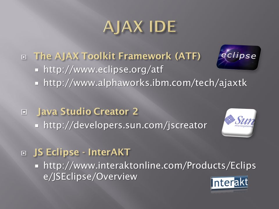 AJAX IDE Java Studio Creator 2 The AJAX Toolkit Framework (ATF)