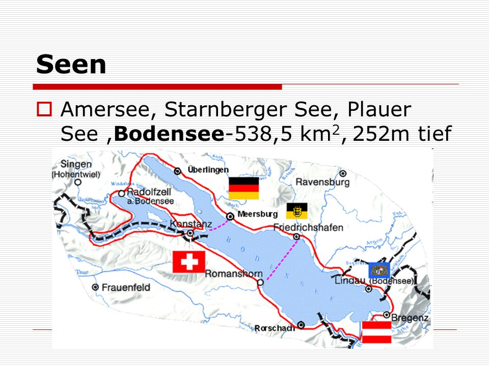 Seen Amersee, Starnberger See, Plauer See ,Bodensee-538,5 km2, 252m tief