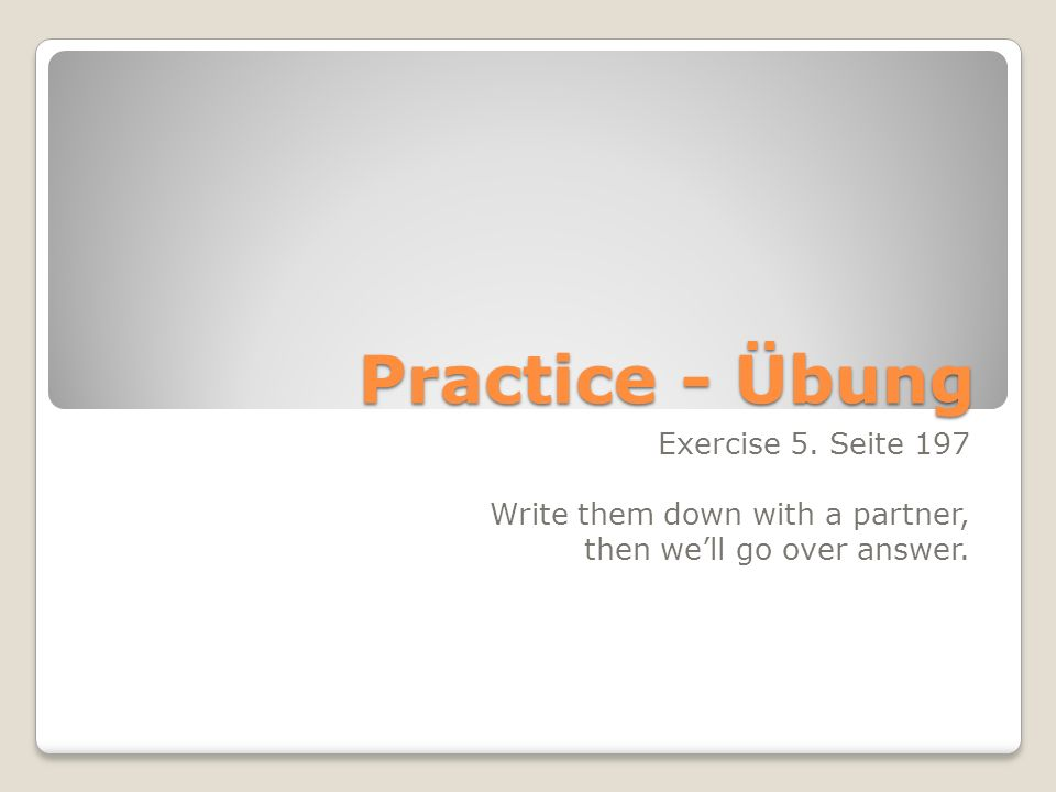 Practice - Übung Exercise 5. Seite 197 Write them down with a partner,