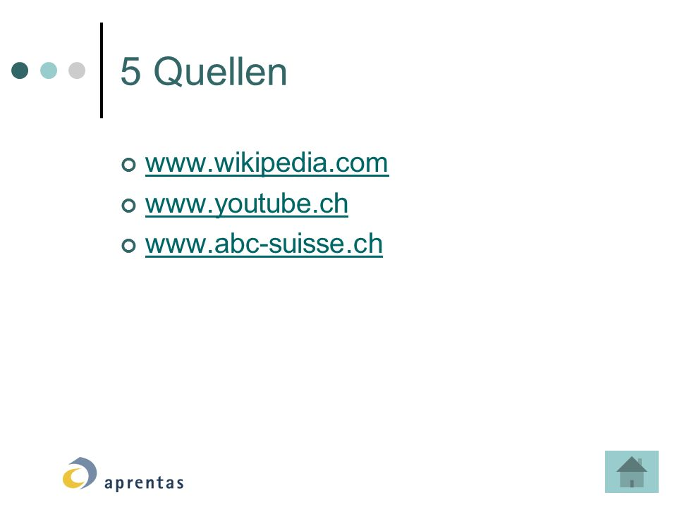 5 Quellen www.wikipedia.com www.youtube.ch www.abc-suisse.ch