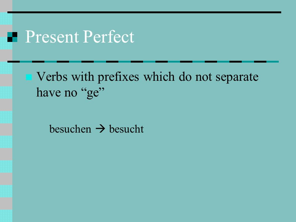 Present Perfect Verbs with prefixes which do not separate have no ge