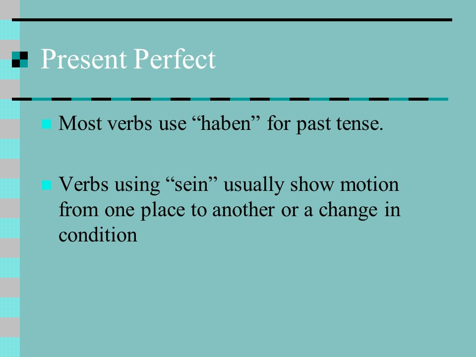 Present Perfect Most verbs use haben for past tense.