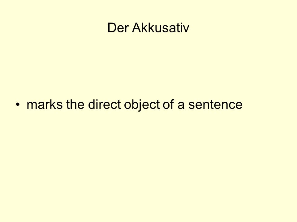 Der Akkusativ marks the direct object of a sentence