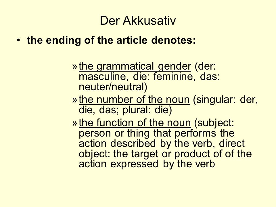 Der Akkusativ the ending of the article denotes:
