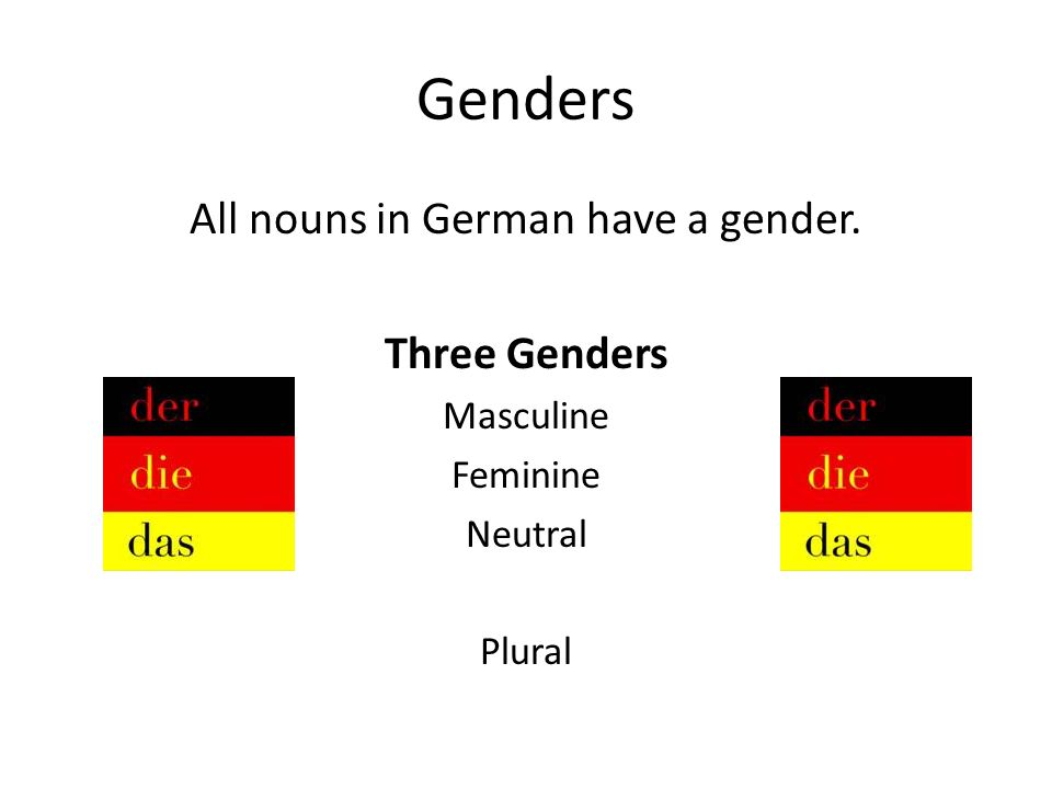 All nouns in German have a gender.