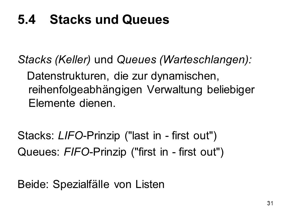 5.4 Stacks und Queues Stacks (Keller) und Queues (Warteschlangen):