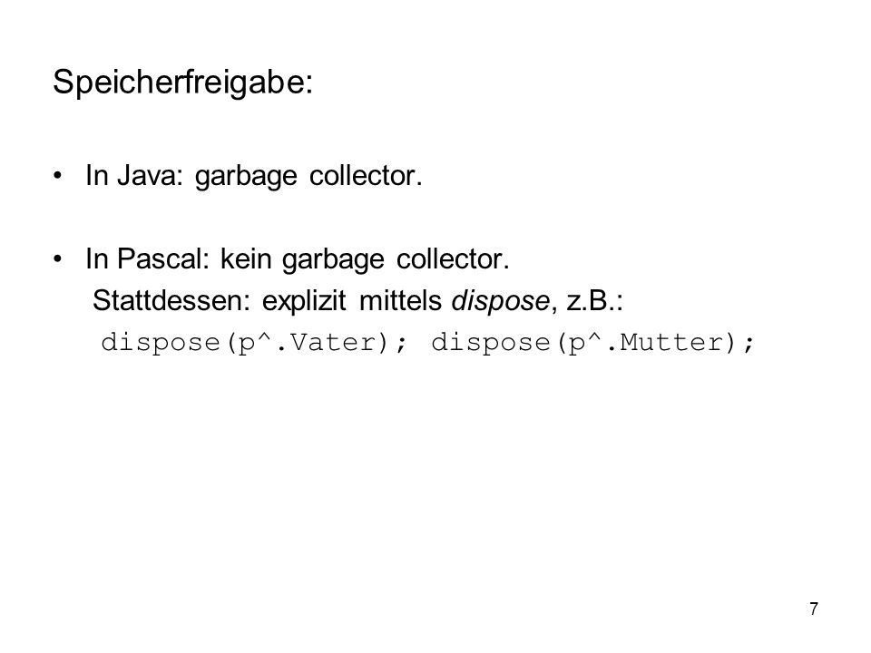Speicherfreigabe: In Java: garbage collector.