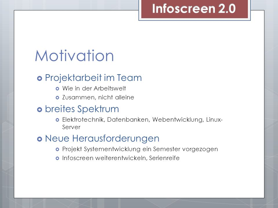 Motivation Infoscreen 2.0 Projektarbeit im Team breites Spektrum