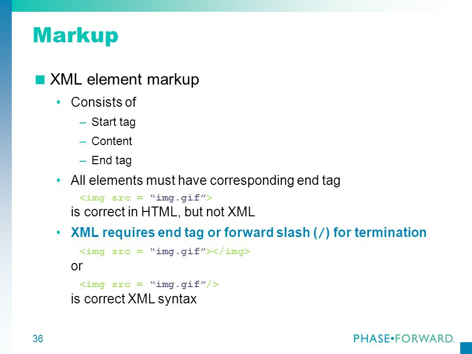 Markup XML element markup Consists of