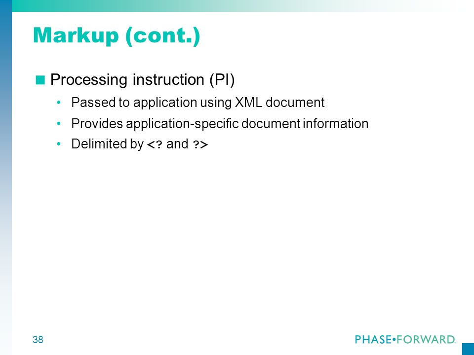Markup (cont.) Processing instruction (PI)