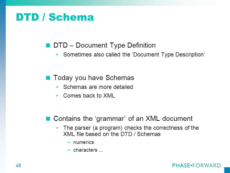 DTD / Schema DTD – Document Type Definition Today you have Schemas