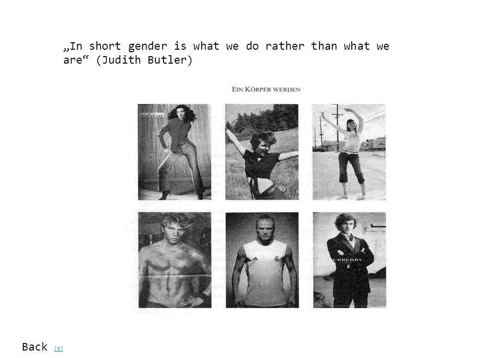 """In short gender is what we do rather than what we are (Judith Butler)"