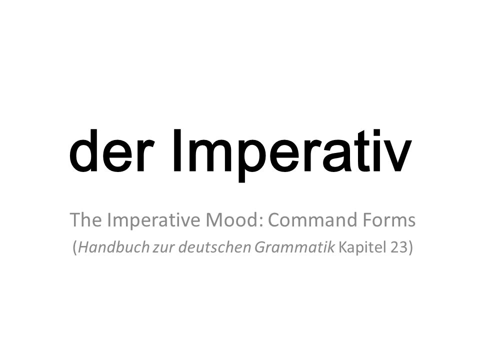 der Imperativ The Imperative Mood: Command Forms