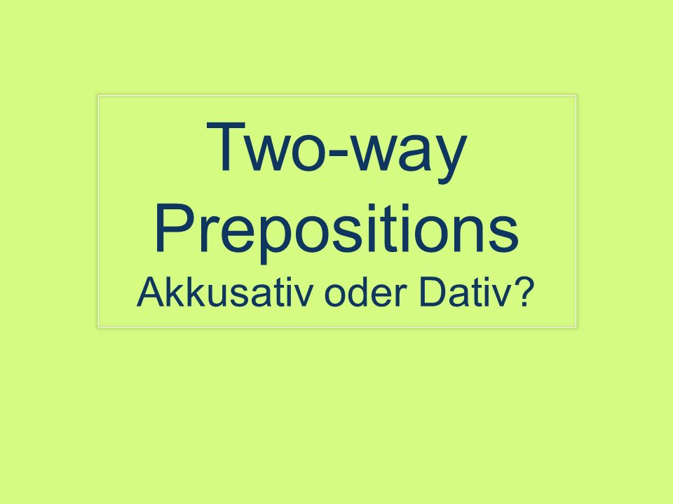 Two-way Prepositions Akkusativ oder Dativ