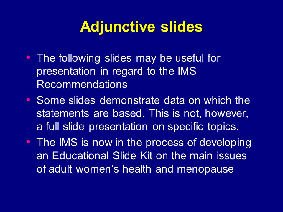 Adjunctive slides The following slides may be useful for presentation in regard to the IMS Recommendations.