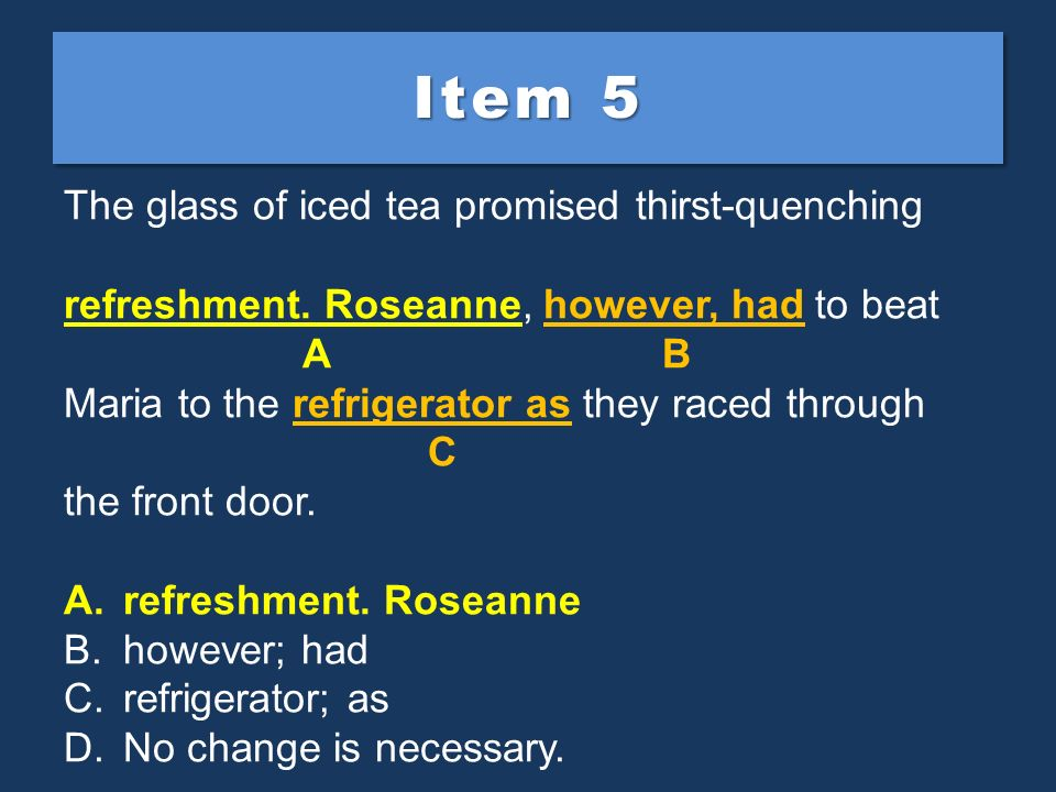 Item 5 The glass of iced tea promised thirst-quenching