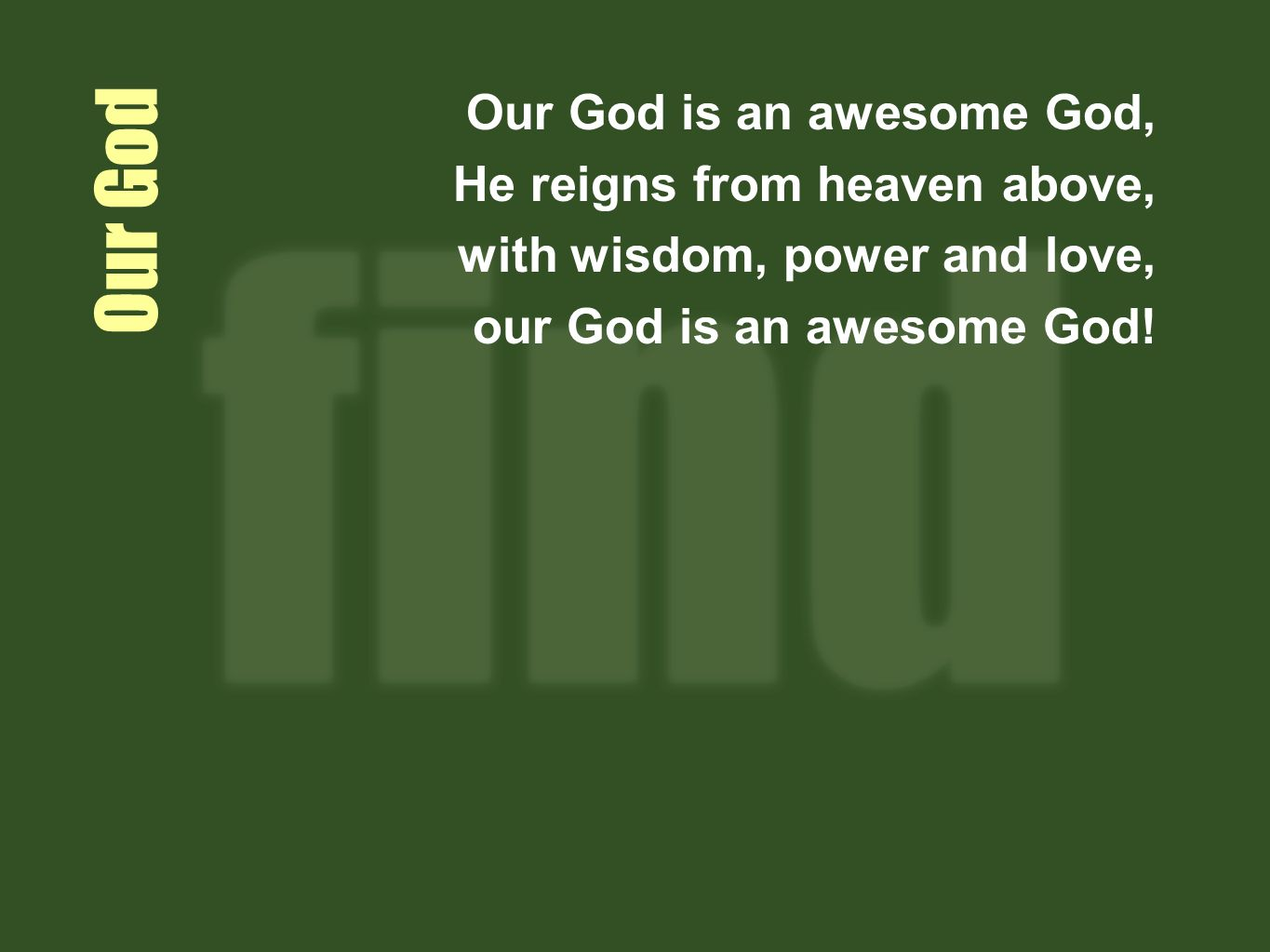 Our God Our God is an awesome God, He reigns from heaven above,