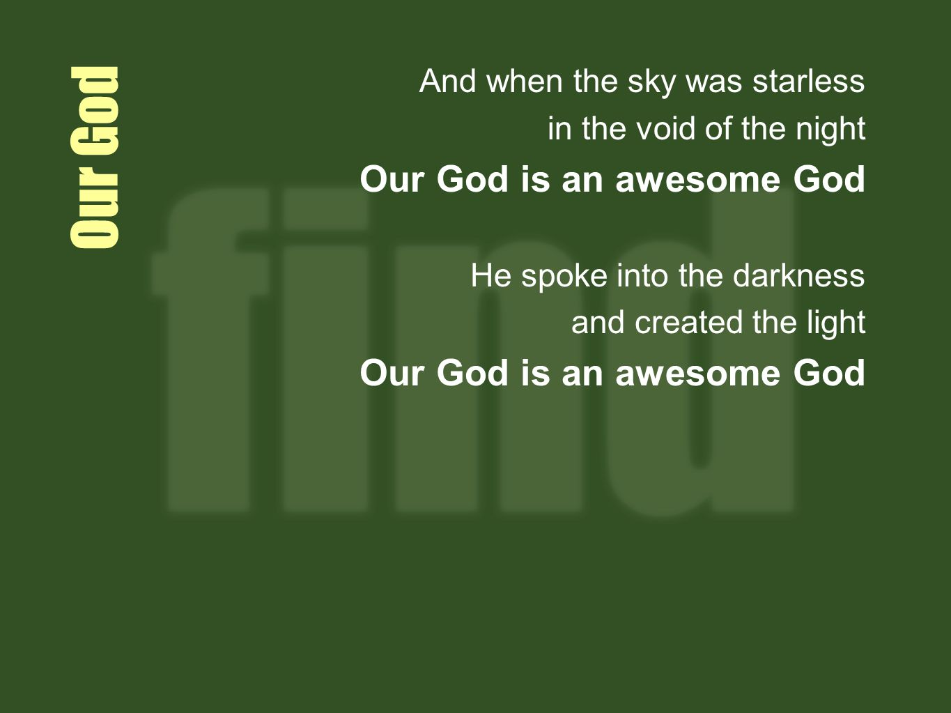 Our God Our God is an awesome God And when the sky was starless