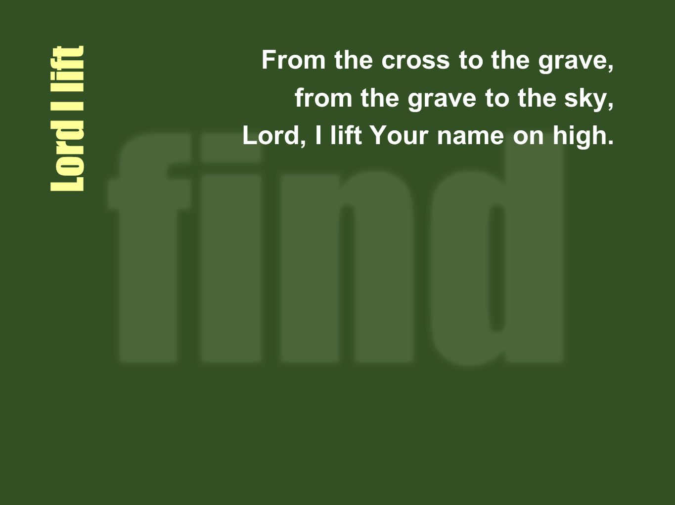 Lord I lift From the cross to the grave, from the grave to the sky,