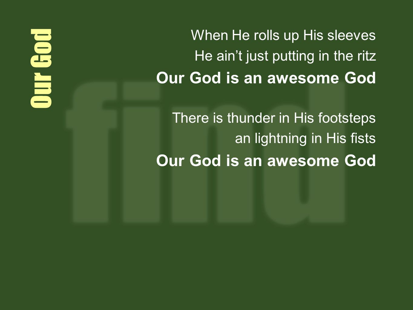 Our God Our God is an awesome God When He rolls up His sleeves
