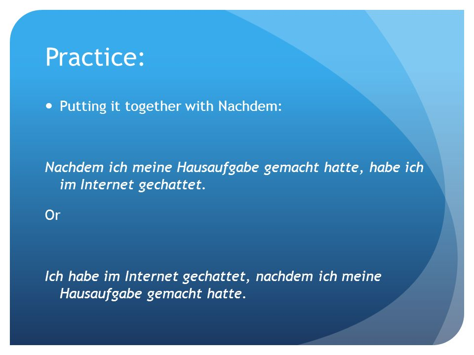 Practice: Putting it together with Nachdem: