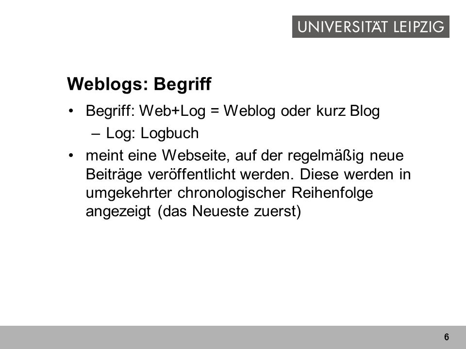 Weblogs: Begriff Begriff: Web+Log = Weblog oder kurz Blog Log: Logbuch