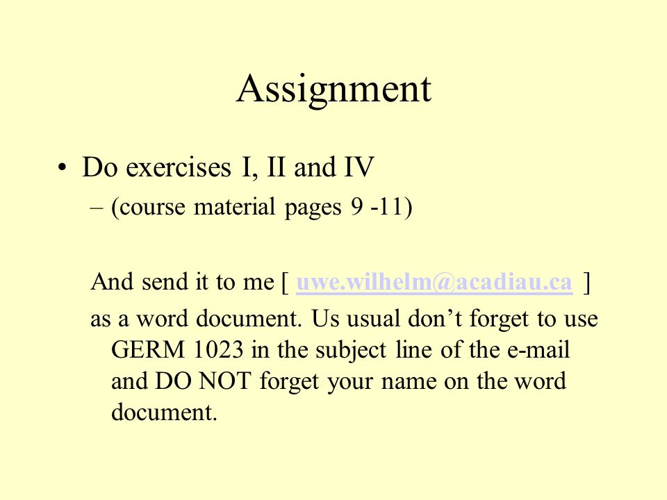 Assignment Do exercises I, II and IV (course material pages 9 -11)