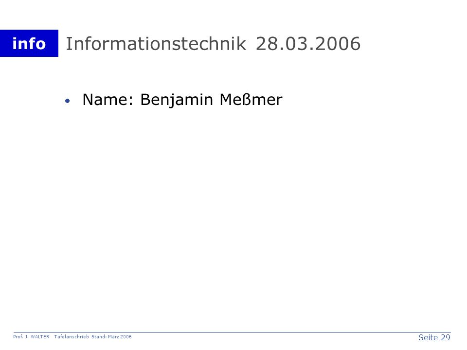 Informationstechnik 28.03.2006 Name: Benjamin Meßmer