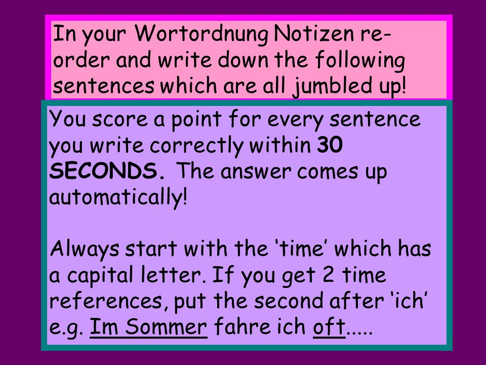 In your Wortordnung Notizen re-order and write down the following sentences which are all jumbled up!
