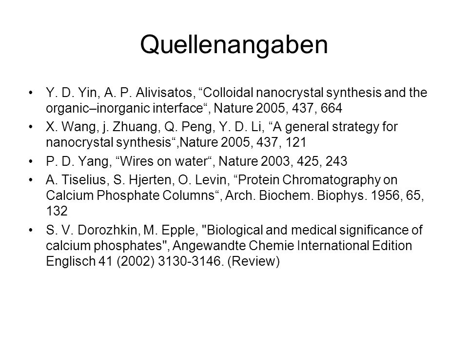 Quellenangaben Y. D. Yin, A. P. Alivisatos, Colloidal nanocrystal synthesis and the organic–inorganic interface , Nature 2005, 437, 664.