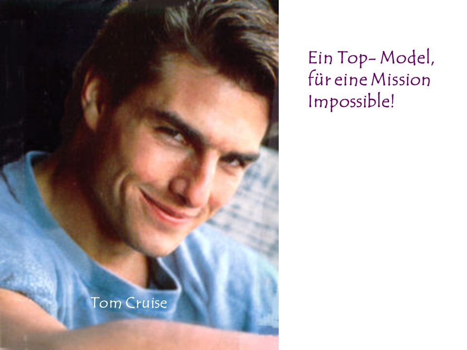 Ein Top- Model, für eine Mission Impossible!