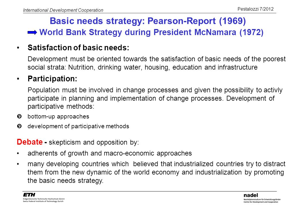 Basic needs strategy: Pearson-Report (1969) World Bank Strategy during President McNamara (1972)