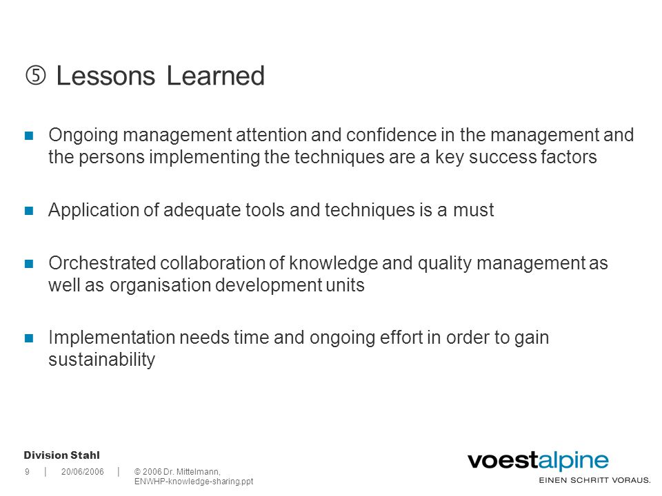  Lessons Learned Ongoing management attention and confidence in the management and the persons implementing the techniques are a key success factors.