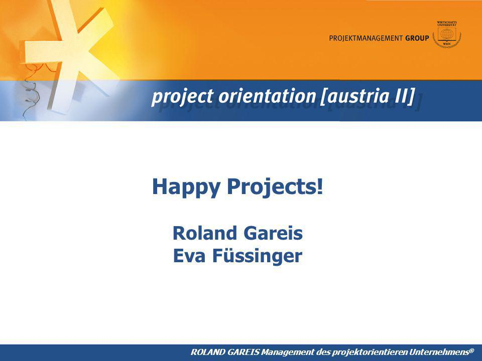 Happy Projects! Roland Gareis Eva Füssinger