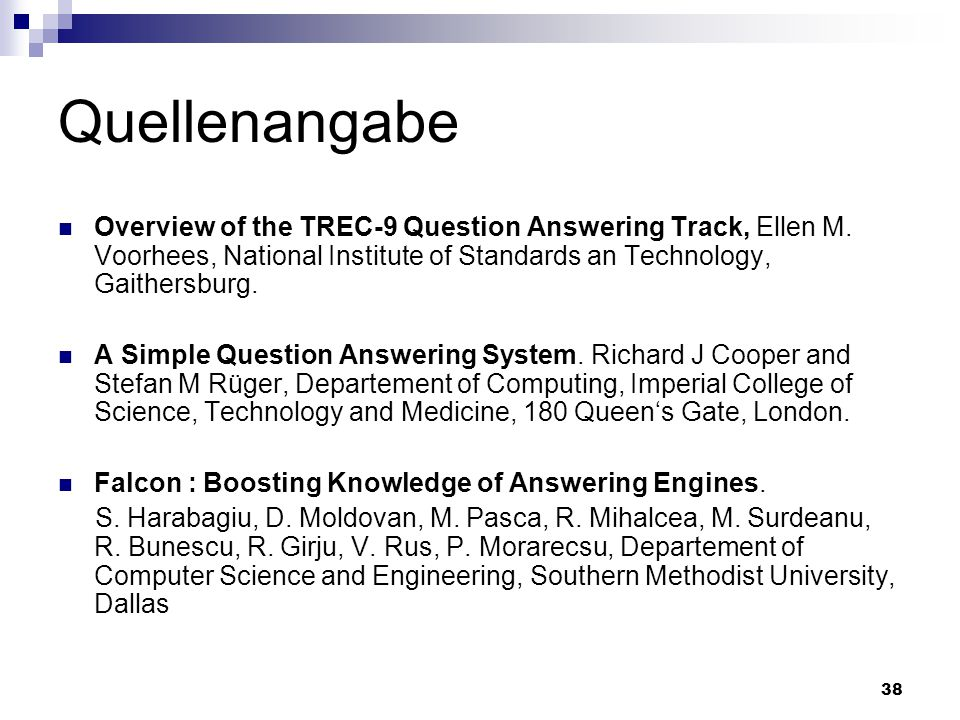 Quellenangabe Overview of the TREC-9 Question Answering Track, Ellen M. Voorhees, National Institute of Standards an Technology, Gaithersburg.