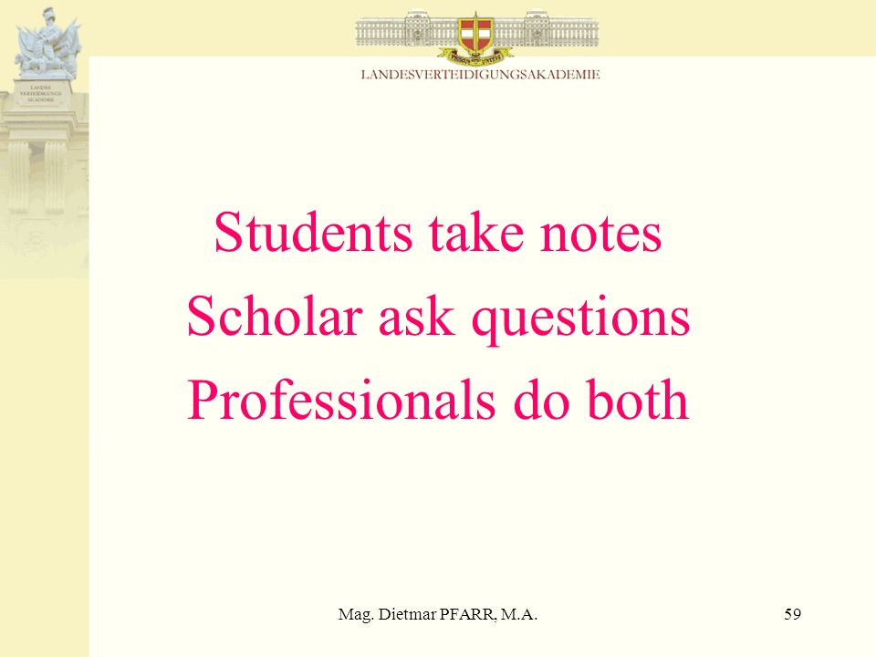Students take notes Scholar ask questions Professionals do both