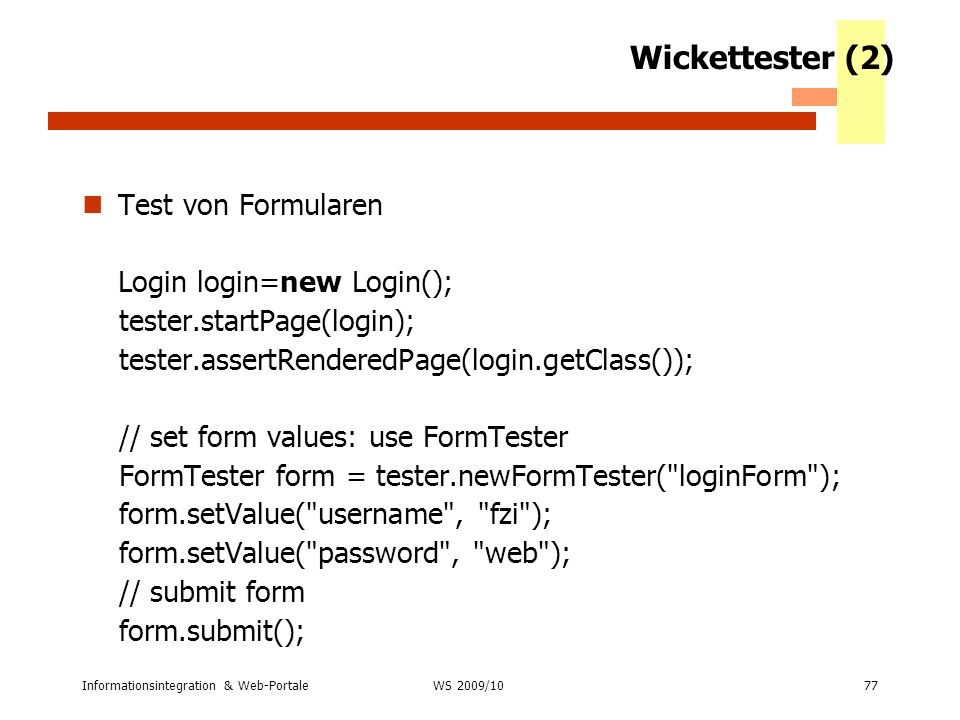 Wickettester (2) Test von Formularen Login login=new Login();