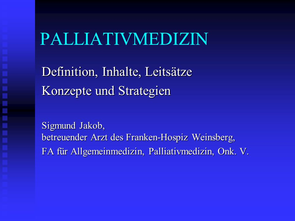 PALLIATIVMEDIZIN Definition, Inhalte, Leitsätze