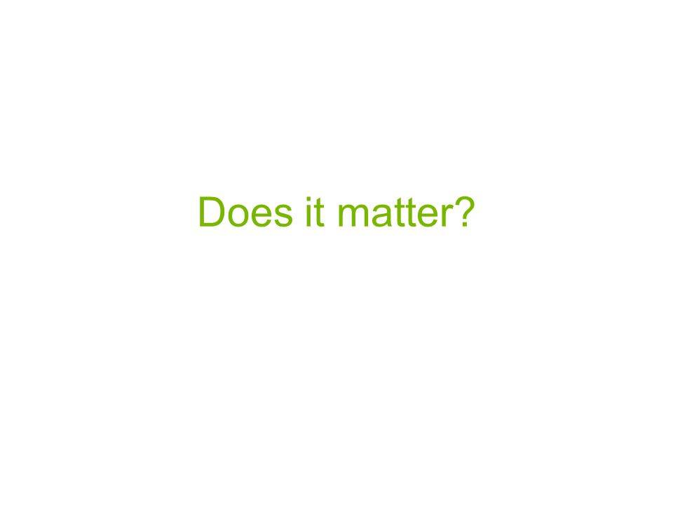 Does it matter